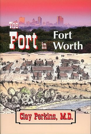 The Fort in Fort Worth, by Clay Perkins, M.D., 2001