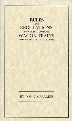 Rules and Regulations by which to Conduct Wagon Trains Drawn by Oxen on the Plains. Pamphlet, by Tom C. Cranmer