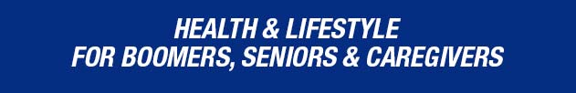 Health and Lifestyle for boomers, seniors and caregivers